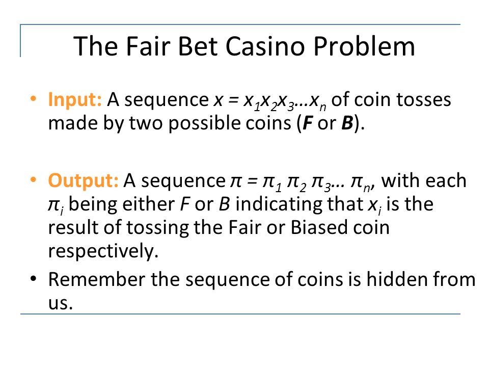 The Fair Bet Casino Problem