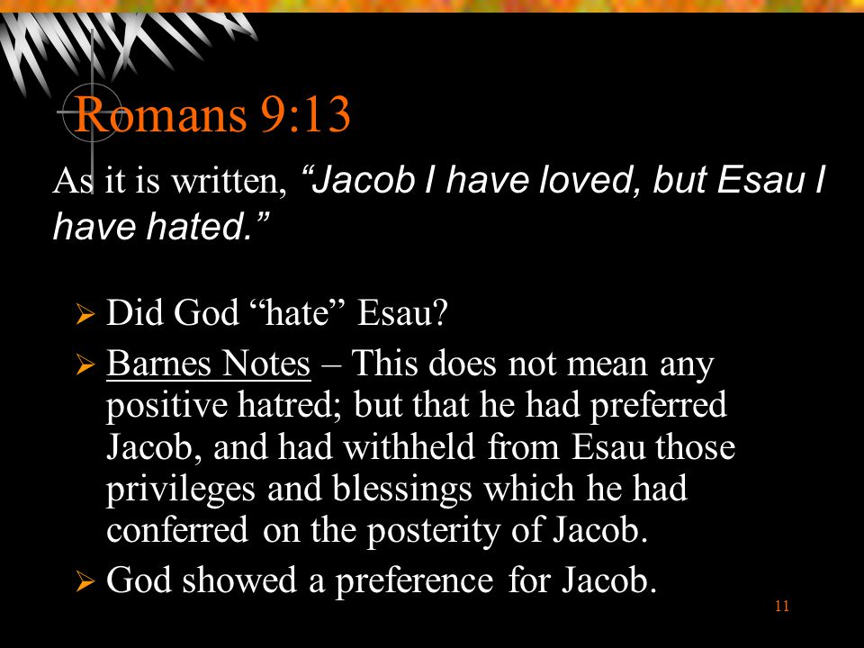Romans 9:13 As it is written, Jacob I have loved, but Esau I have hated. Did God hate Esau