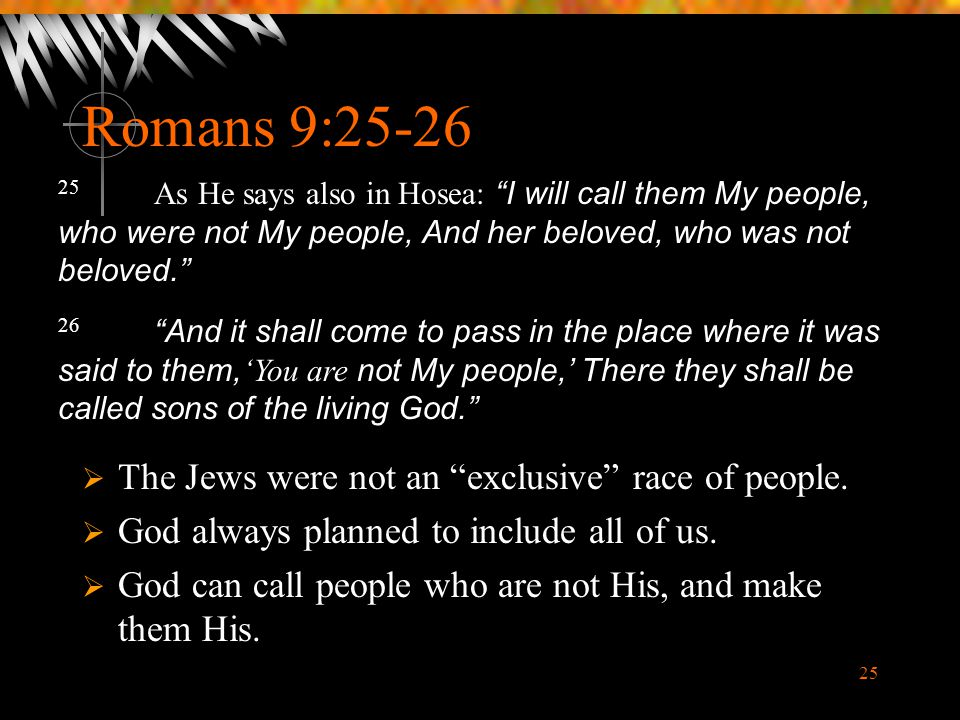 Romans 9:25-26 The Jews were not an exclusive race of people.