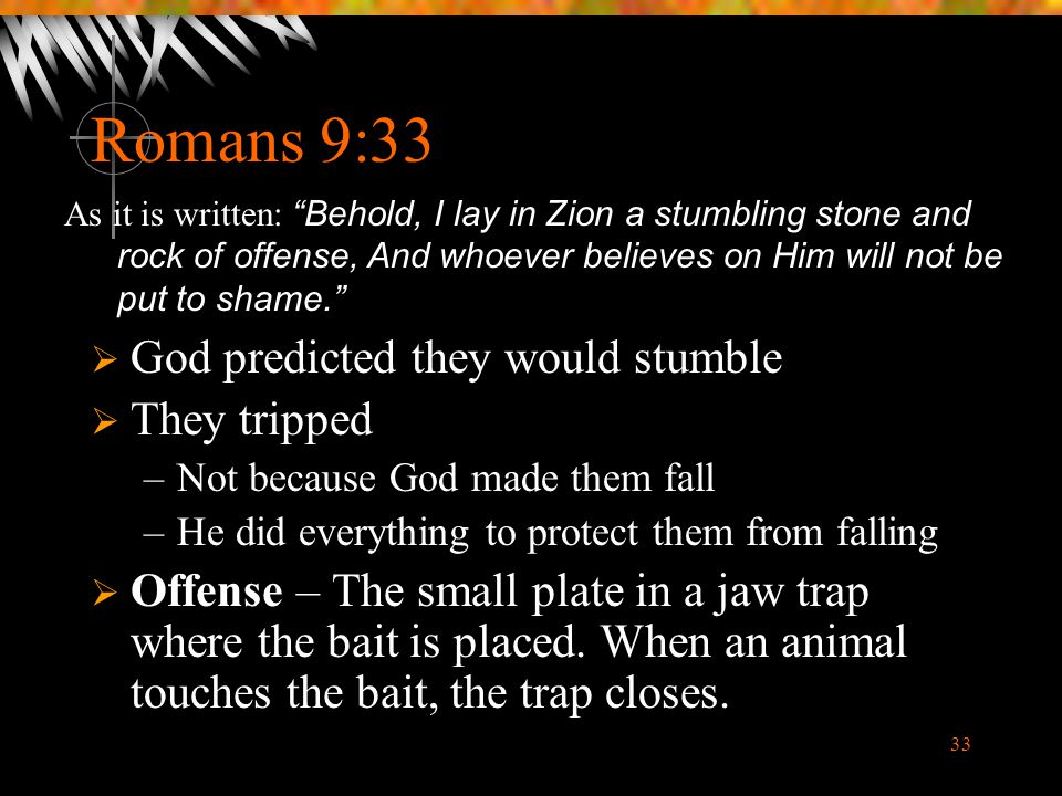 Romans 9:33 God predicted they would stumble They tripped