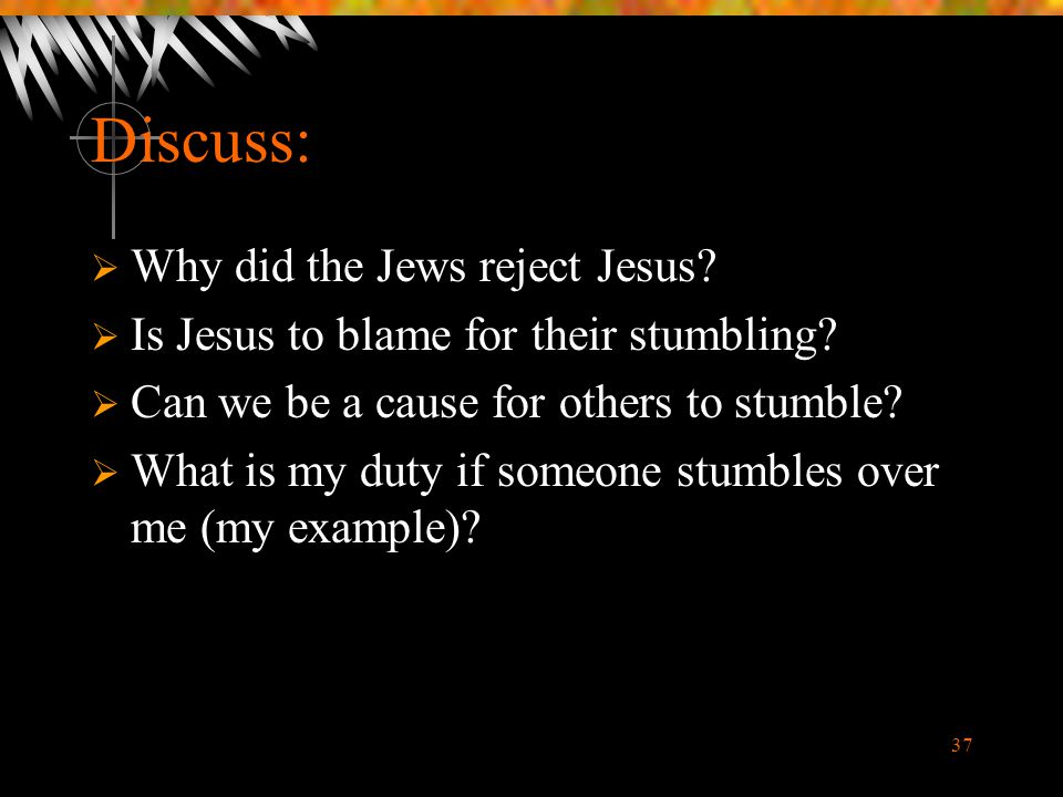 Discuss: Why did the Jews reject Jesus