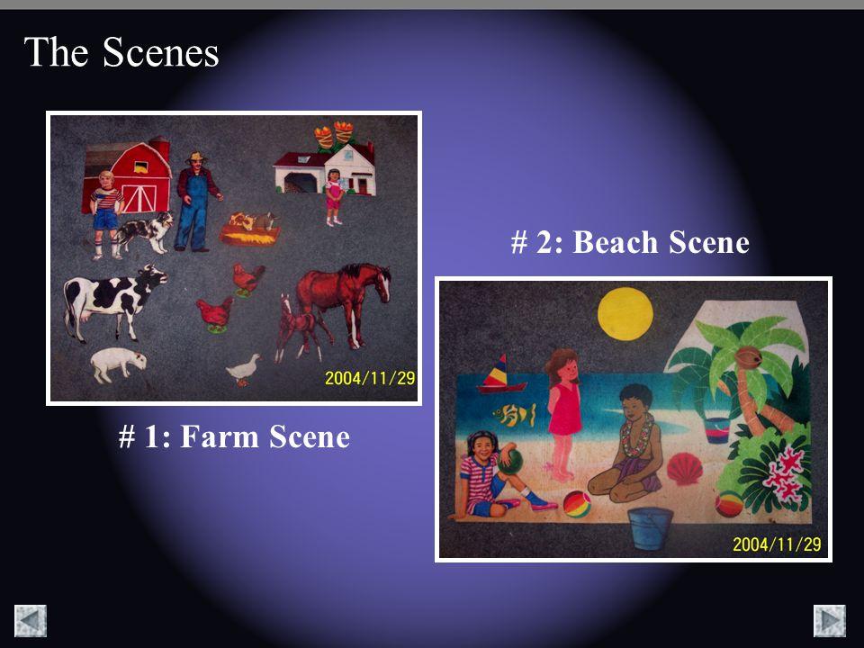 The Scenes # 2: Beach Scene # 1: Farm Scene