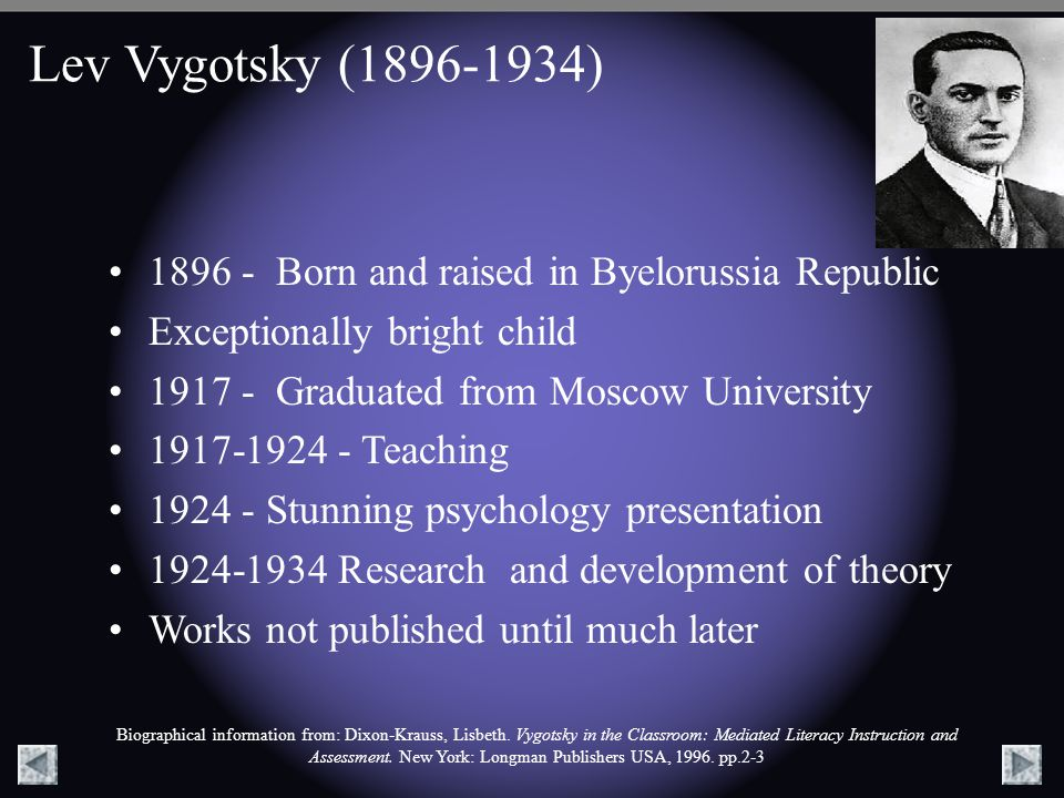 Lev Vygotsky (1896-1934) 1896 - Born and raised in Byelorussia Republic. Exceptionally bright child.
