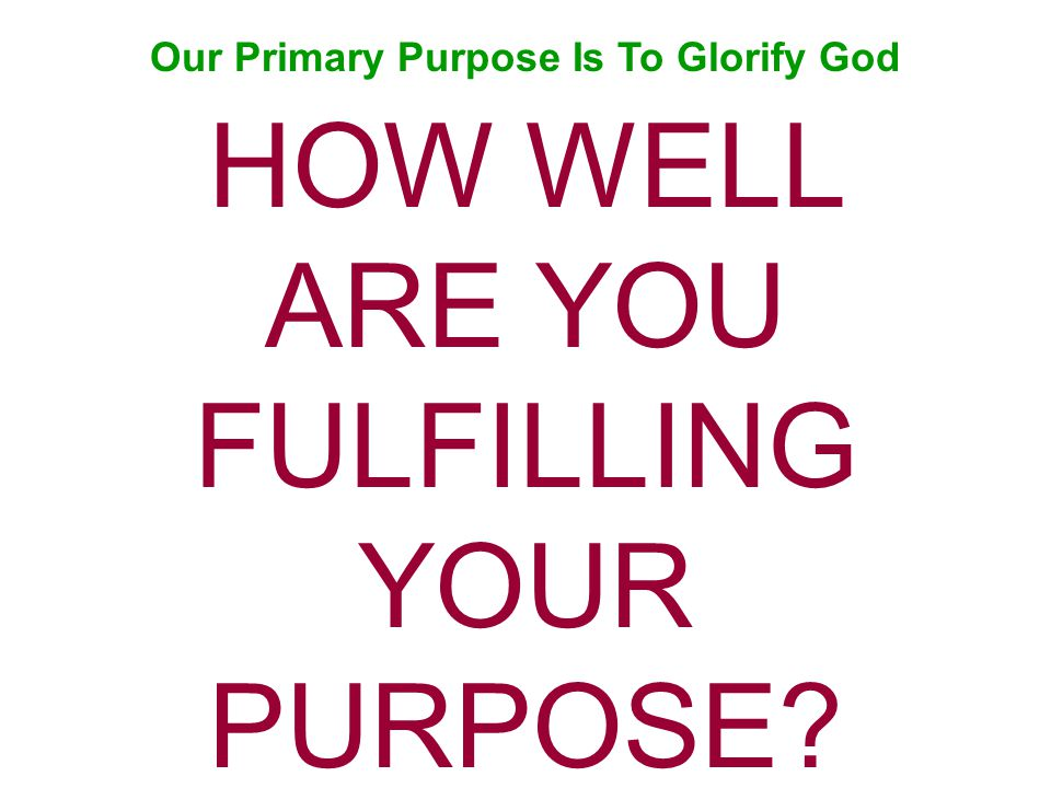 Our Primary Purpose Is To Glorify God