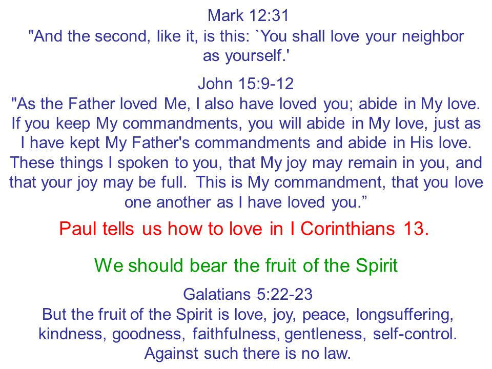 Paul tells us how to love in I Corinthians 13.