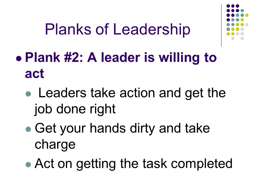 Planks of Leadership Plank #2: A leader is willing to act