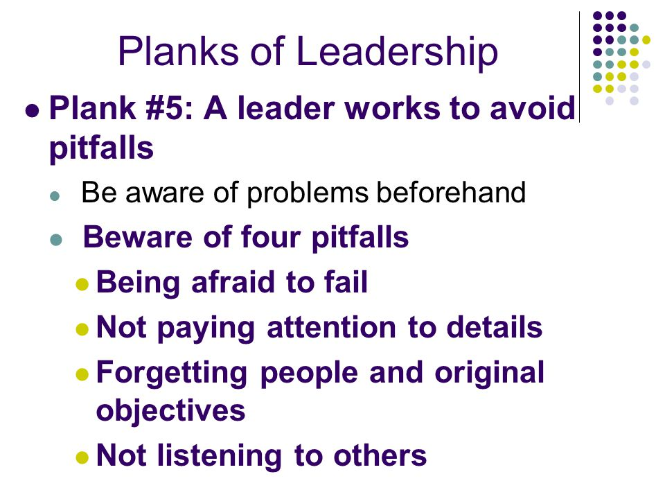 Planks of Leadership Plank #5: A leader works to avoid pitfalls
