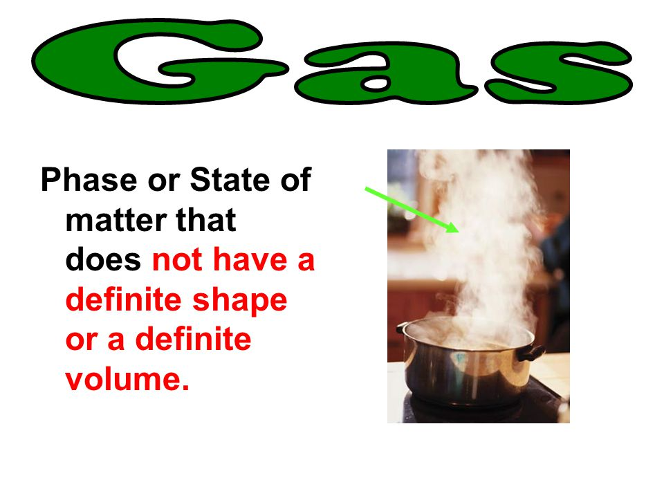 Gas Phase or State of matter that does not have a definite shape or a definite volume.