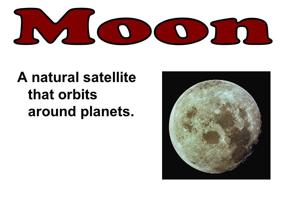 Moon A natural satellite that orbits around planets.