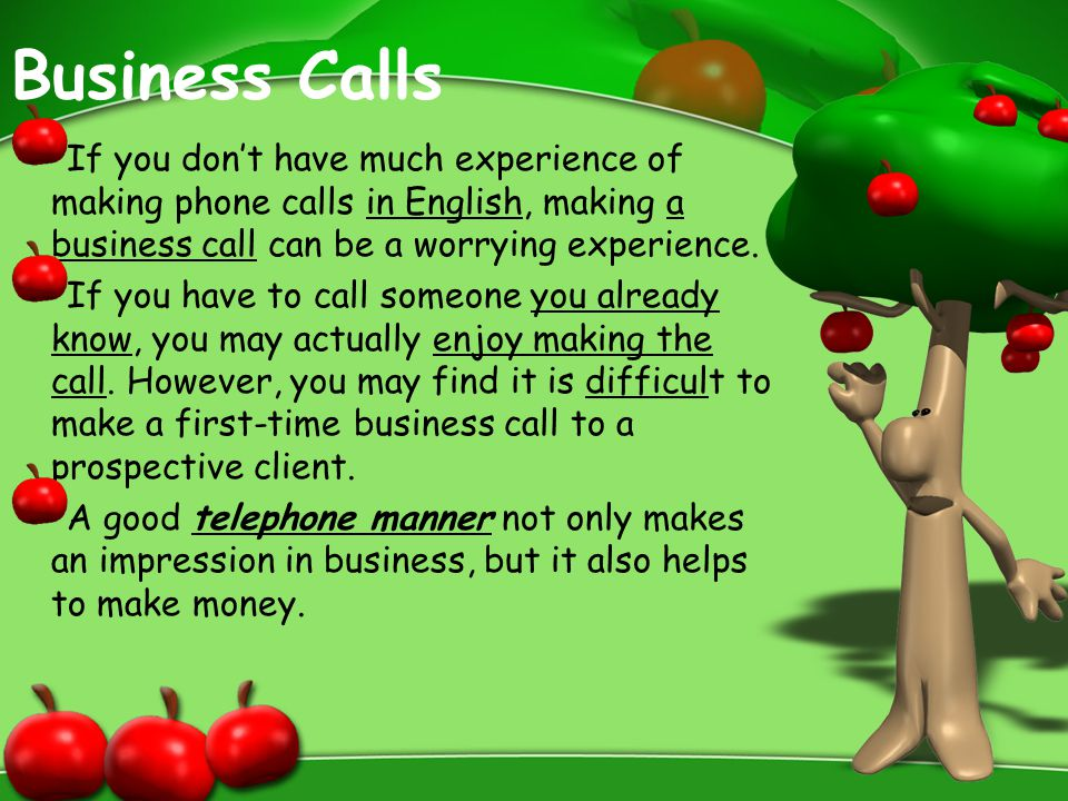 Business Calls If you don't have much experience of making phone calls in English, making a business call can be a worrying experience.