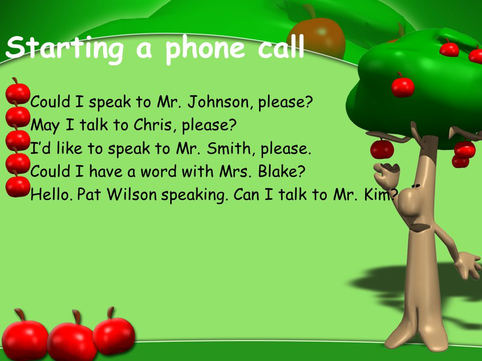 Starting a phone call Could I speak to Mr. Johnson, please
