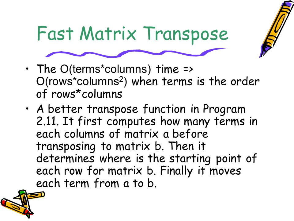 Fast Matrix Transpose The O(terms*columns) time => O(rows*columns2) when terms is the order of rows*columns.