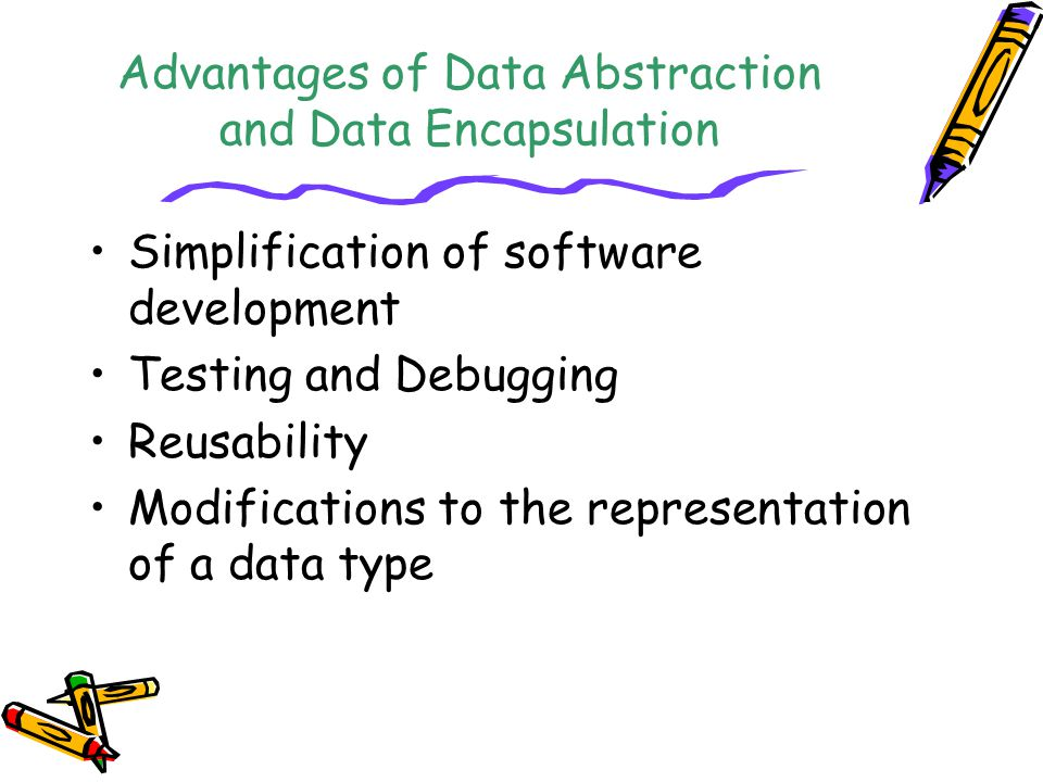 Advantages of Data Abstraction and Data Encapsulation