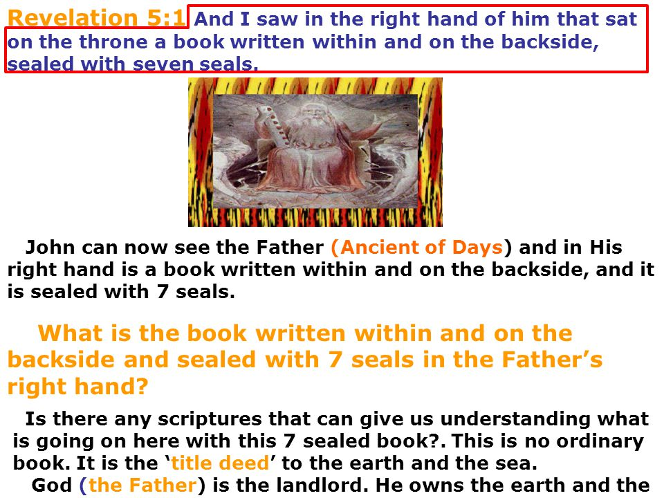 Revelation 5:1 And I saw in the right hand of him that sat on the throne a book written within and on the backside, sealed with seven seals.