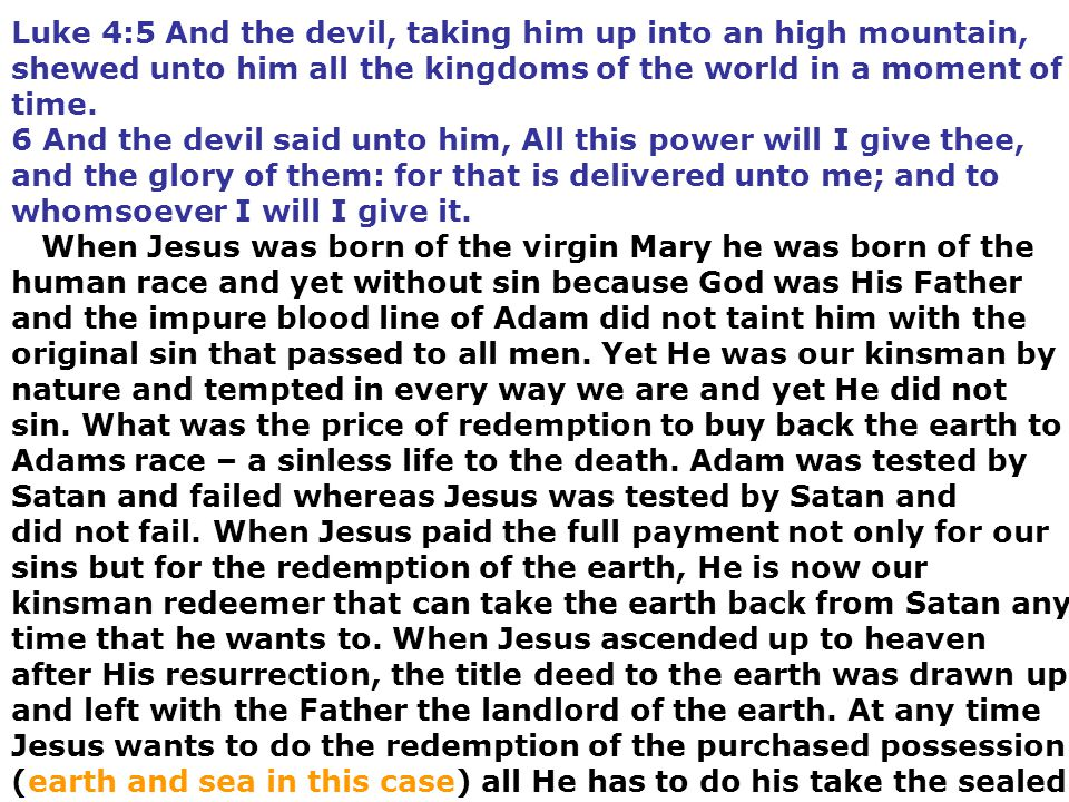 Luke 4:5 And the devil, taking him up into an high mountain, shewed unto him all the kingdoms of the world in a moment of time.