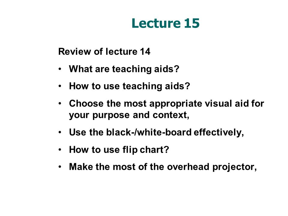 Lecture 15 Review of lecture 14 What are teaching aids