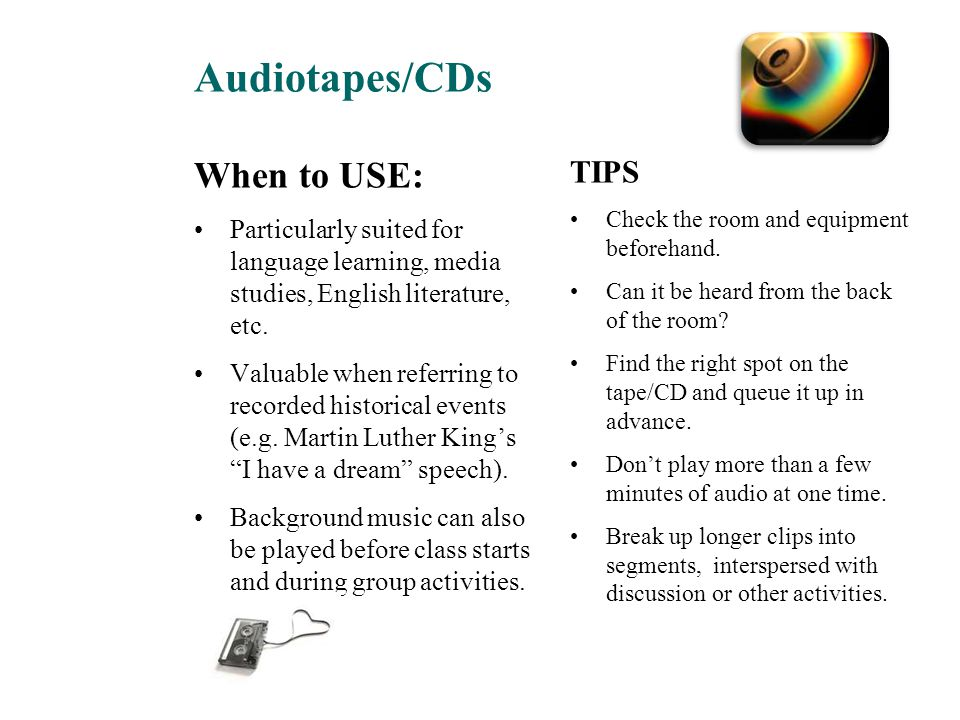 Audiotapes/CDs When to USE: TIPS