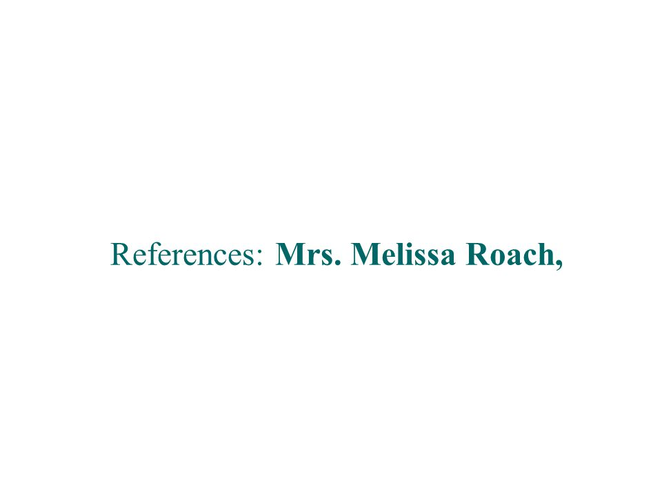 References: Mrs. Melissa Roach,