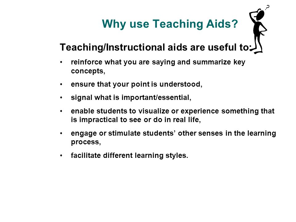 Why use Teaching Aids Teaching/Instructional aids are useful to: