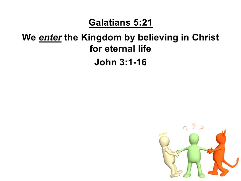 We enter the Kingdom by believing in Christ for eternal life