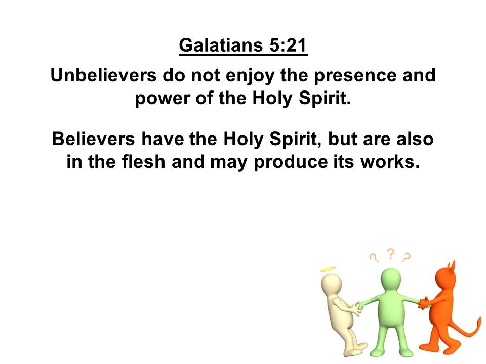 Unbelievers do not enjoy the presence and power of the Holy Spirit.