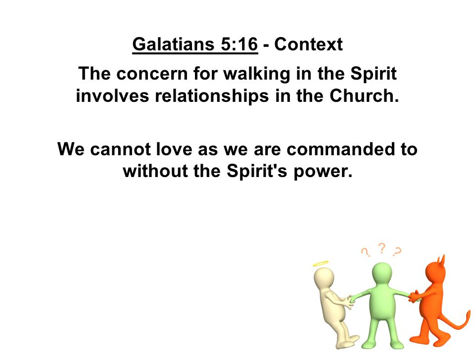 We cannot love as we are commanded to without the Spirit s power.