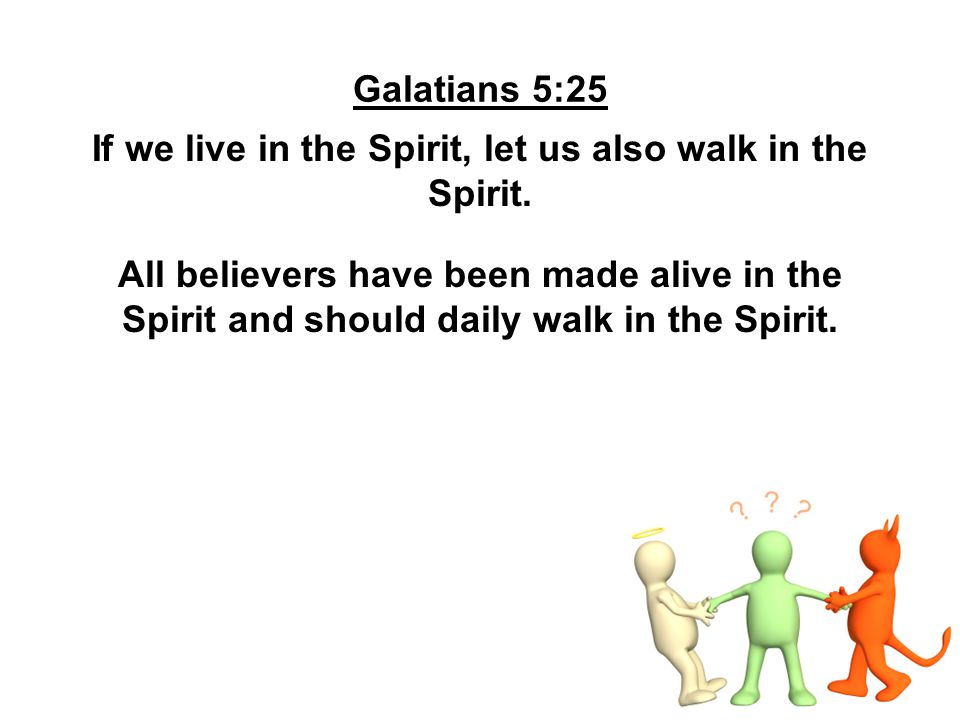 If we live in the Spirit, let us also walk in the Spirit.