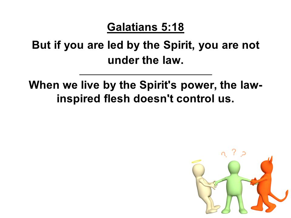 But if you are led by the Spirit, you are not under the law.