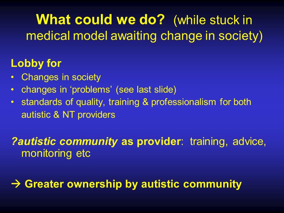 What could we do (while stuck in medical model awaiting change in society)