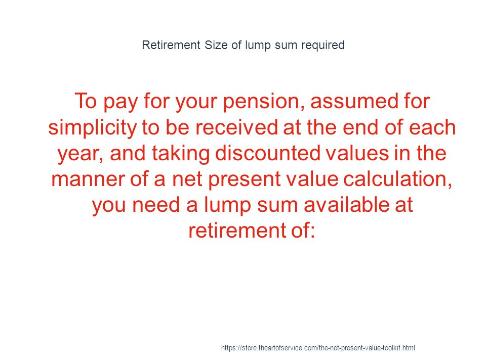 Retirement Size of lump sum required