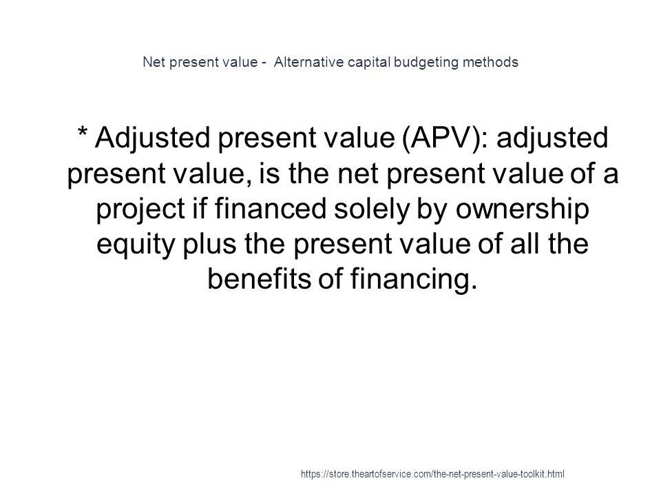 Net present value - Alternative capital budgeting methods