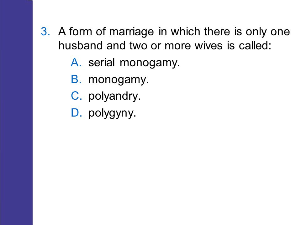 A form of marriage in which there is only one husband and two or more wives is called: