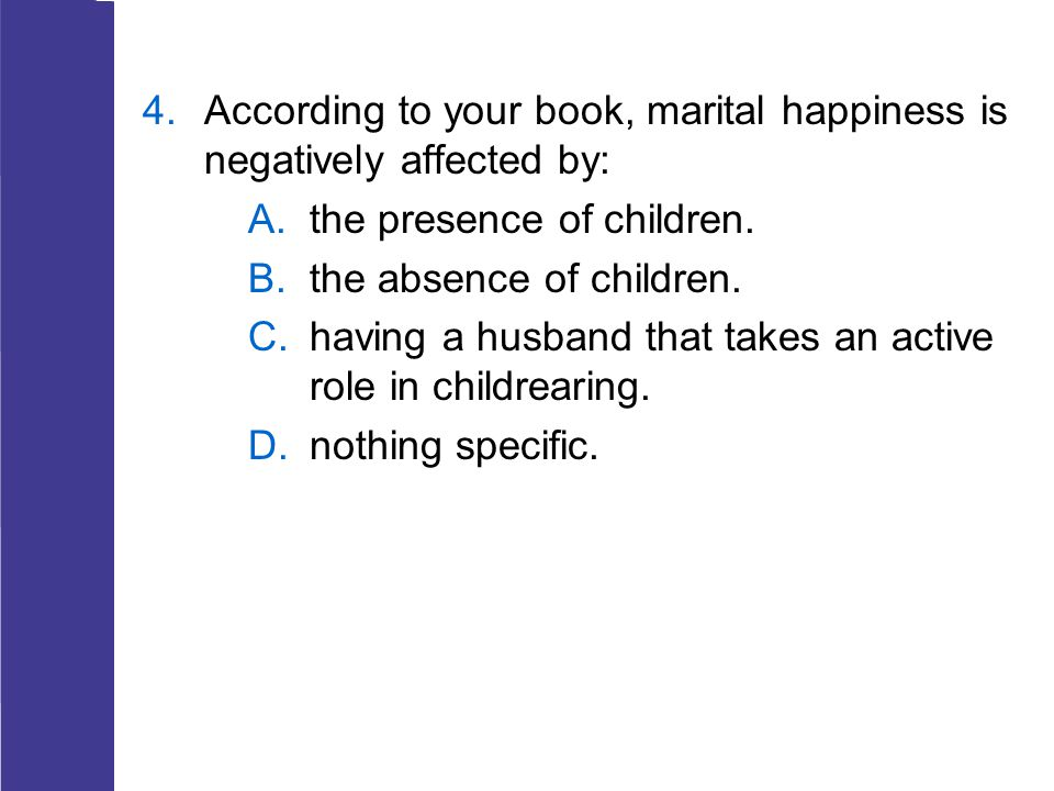 According to your book, marital happiness is negatively affected by: