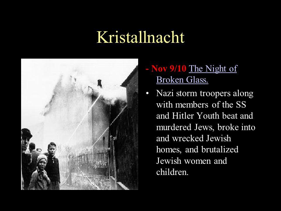 Kristallnacht - Nov 9/10 The Night of Broken Glass.