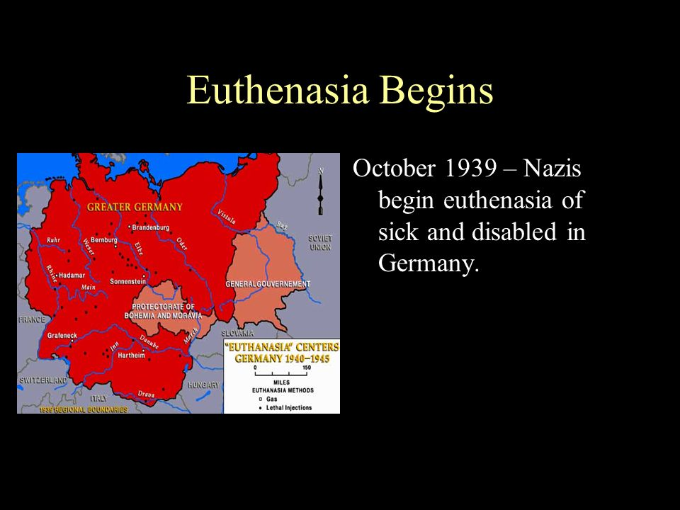 Euthenasia Begins October 1939 – Nazis begin euthenasia of sick and disabled in Germany.