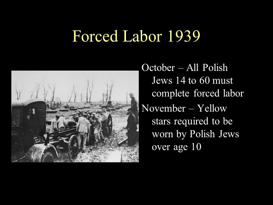 Forced Labor 1939 October – All Polish Jews 14 to 60 must complete forced labor.
