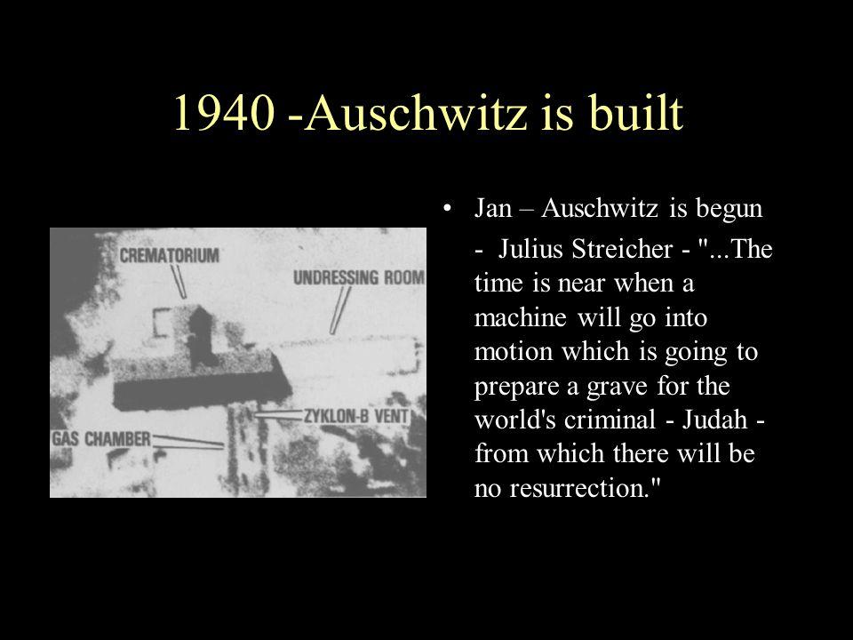 1940 -Auschwitz is built Jan – Auschwitz is begun