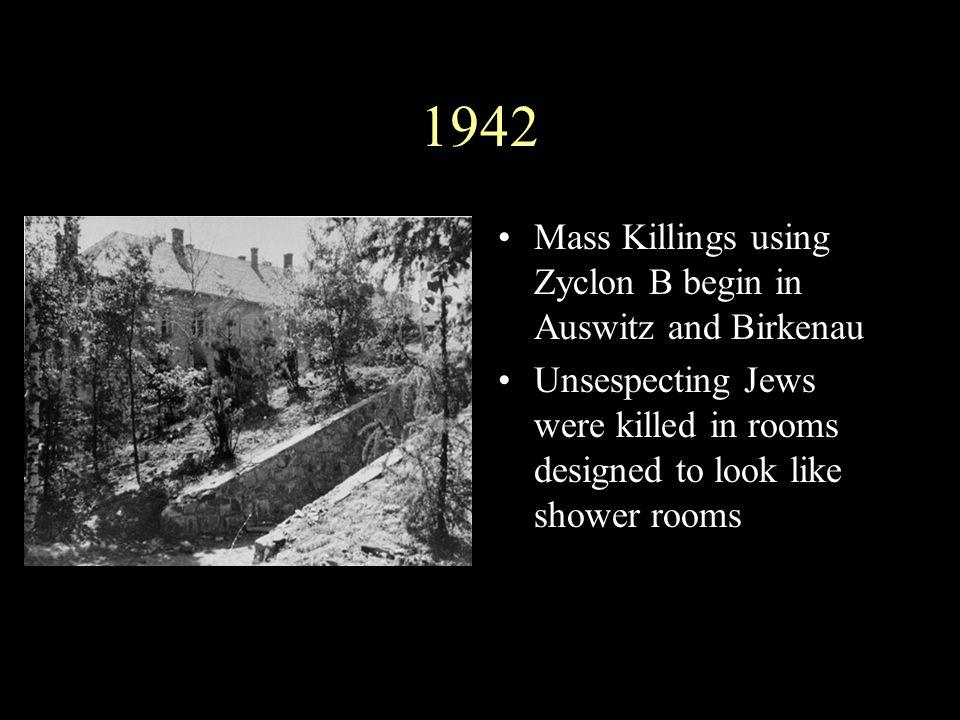1942 Mass Killings using Zyclon B begin in Auswitz and Birkenau