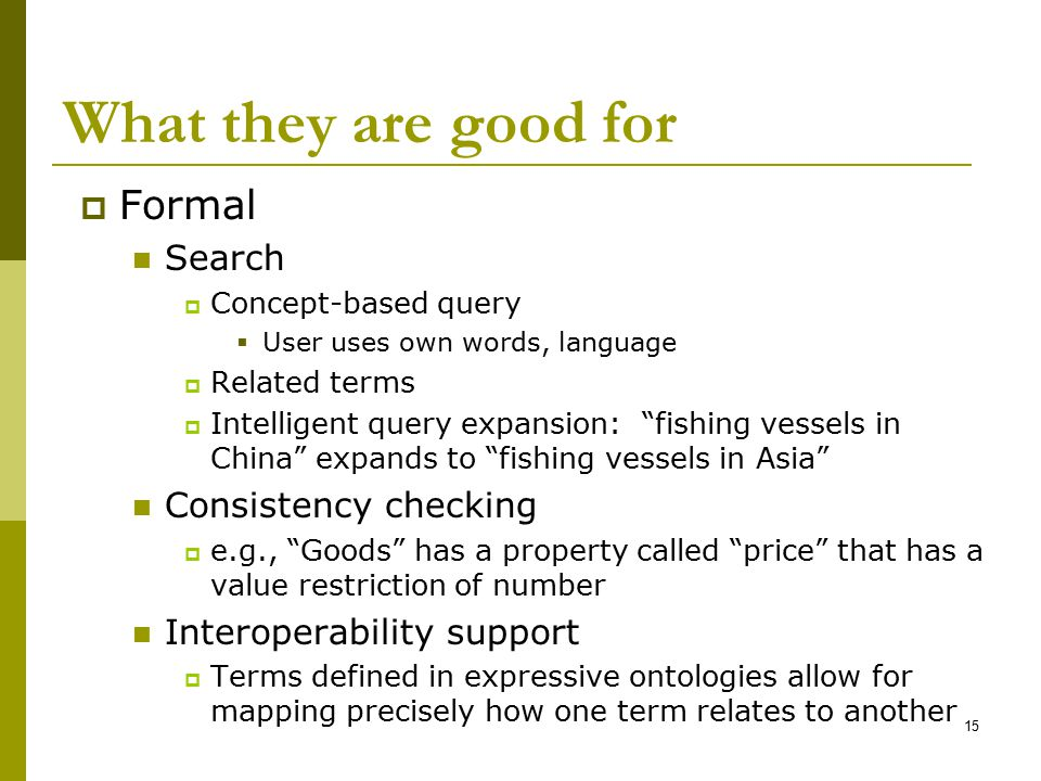 What they are good for Formal Search Consistency checking