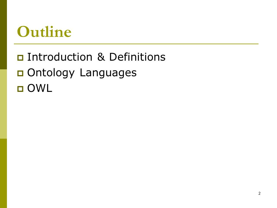 Outline Introduction & Definitions Ontology Languages OWL