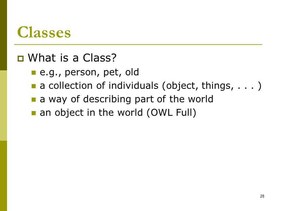 Classes What is a Class e.g., person, pet, old
