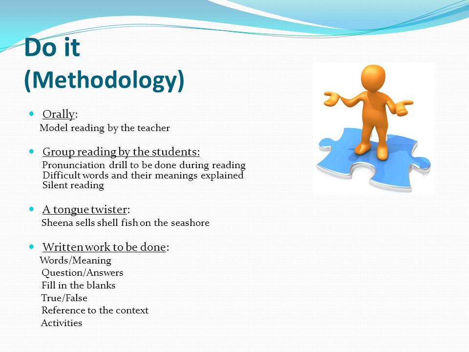 Do it (Methodology) Orally: Group reading by the students: