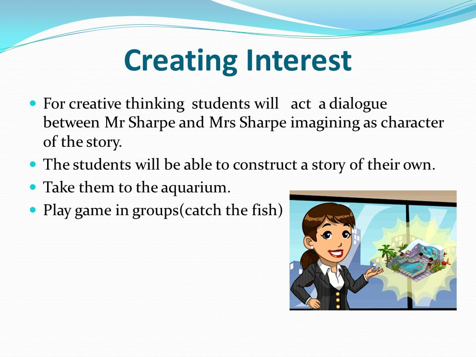 Creating Interest For creative thinking students will act a dialogue between Mr Sharpe and Mrs Sharpe imagining as character of the story.