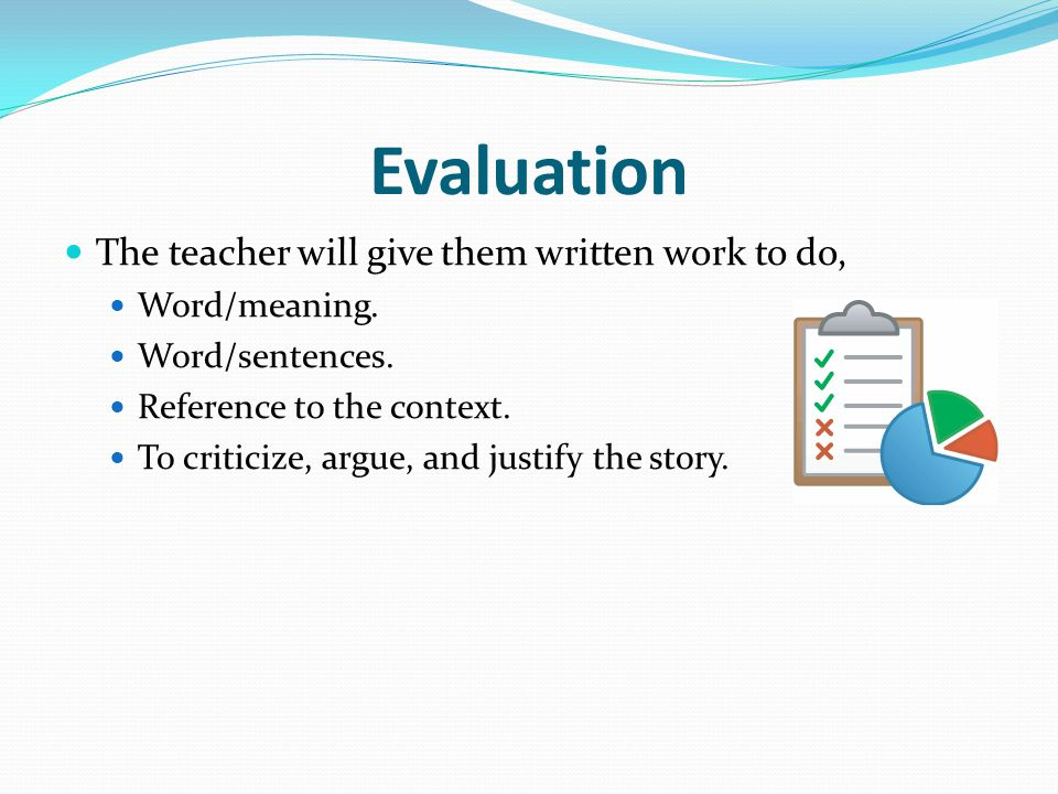 Evaluation The teacher will give them written work to do,