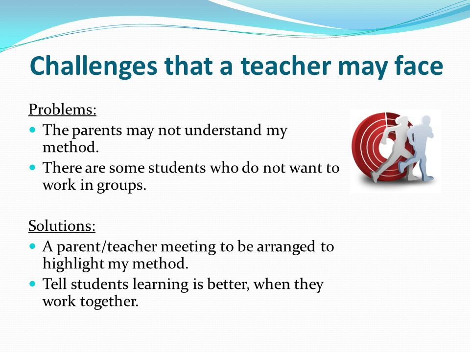Challenges that a teacher may face