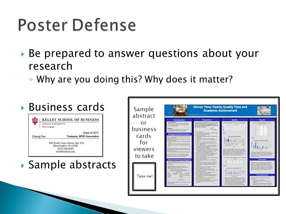 Poster Defense Be prepared to answer questions about your research
