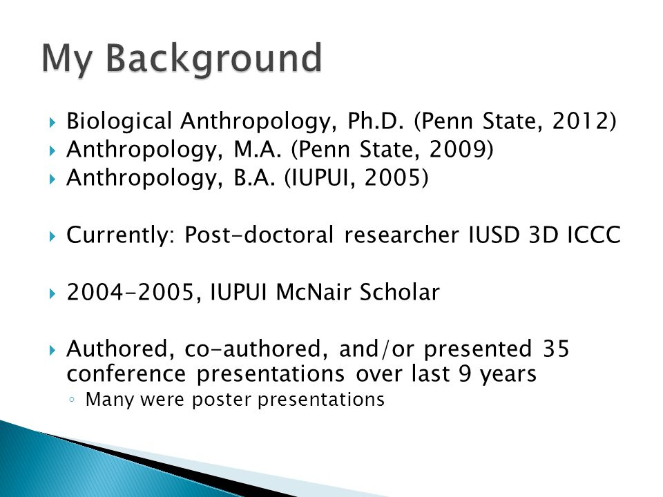 My Background Biological Anthropology, Ph.D. (Penn State, 2012)