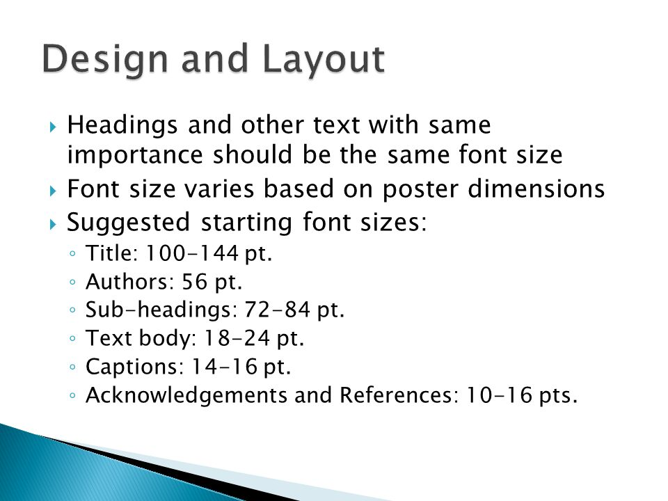 Design and Layout Headings and other text with same importance should be the same font size. Font size varies based on poster dimensions.