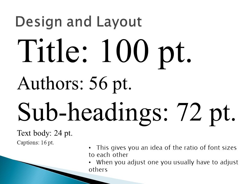 Title: 100 pt. Sub-headings: 72 pt. Authors: 56 pt. Design and Layout