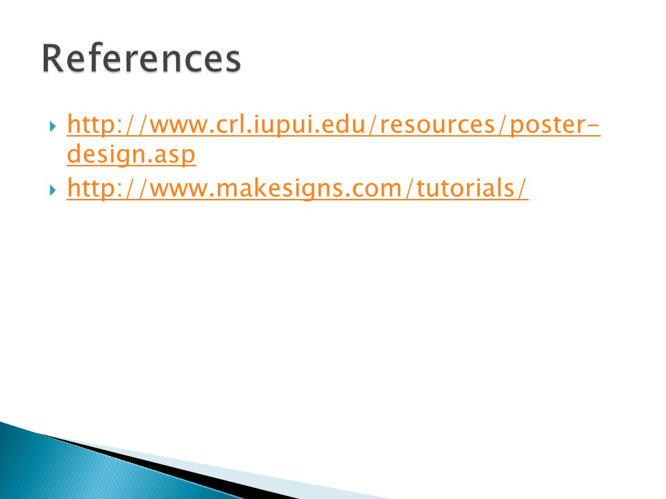 References http://www.crl.iupui.edu/resources/poster- design.asp